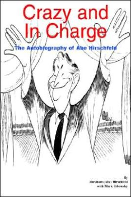 Crazy and in Charge: The Autobiography of Abe Hirschfeld
