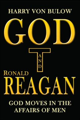 God and Ronald Reagan: God Moves in the Affairs of Men