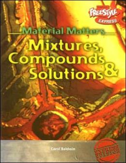 Mixtures, Compounds and Solutions