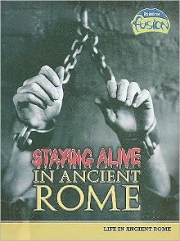 Staying Alive in Ancient Rome: Life in Ancient Rome