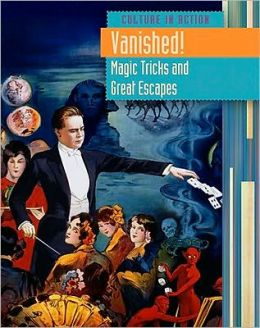 Vanished! Magic Tricks and Great Escapes