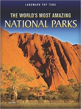 The World's Most Amazing National Parks