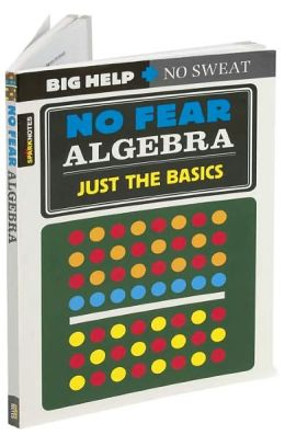 No Fear Algebra: Just the Basics (No Fear Skills Series)