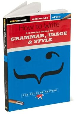 Ultimate Style: A Concise Guide to Grammar, Usage, and Style: The Rules of Writing