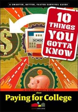 10 Things You Gotta Know About Paying for College (SparkCollege)