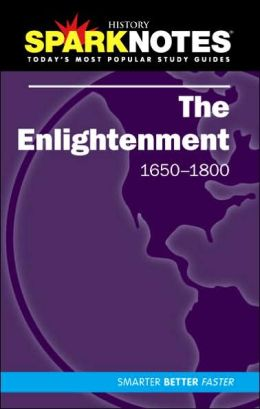 The Enlightenment (1650-1800) (SparkNotes History Note)