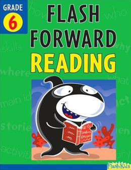 Flash Forward Reading: Grade 6 (Flash Kids Flash Forward)