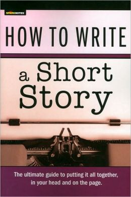 How to Write a Short Story (SparkNotes Ultimate Style)