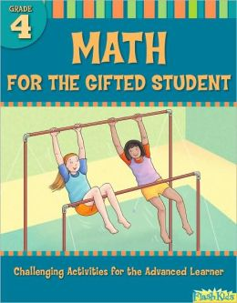 Math for the Gifted Student Grade 4: Challenging Activities for the Advanced Learner (For the Gifted Student)