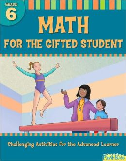 Math for the Gifted Student Grade 6: Challenging Activities for the Advanced Learner (For the Gifted Student)