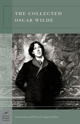 The Collected Oscar Wilde (Barnes & Noble Classics Series)