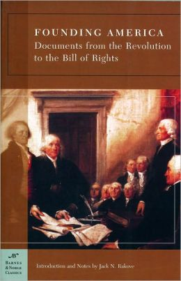 Founding America: Documents from the Revolution to the Bill of Rights (Barnes & Noble Classics Series)