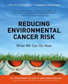 Reducing Environmental Cancer Risk: What We Can Do Now: 2008-2009 Annual Report President's Cancer Panel