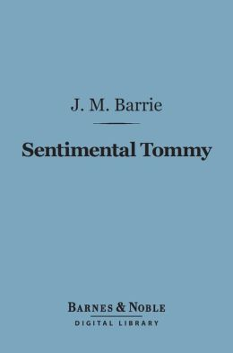 Sentimental Tommy (Barnes & Noble Digital Library)