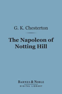 The Napoleon of Notting Hill (Barnes & Noble Digital Library)