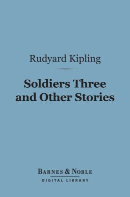 Soldiers Three and Other Stories (Barnes & Noble Digital Library)