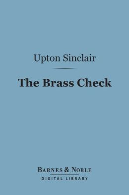 The Brass Check (Barnes & Noble Digital Library): A Study of American Journalism