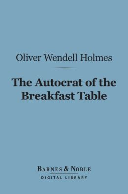 The Autocrat of the Breakfast Table (Barnes & Noble Digital Library)