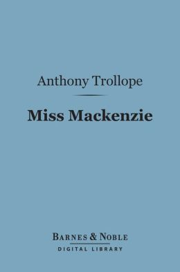 Miss Mackenzie (Barnes & Noble Digital Library)