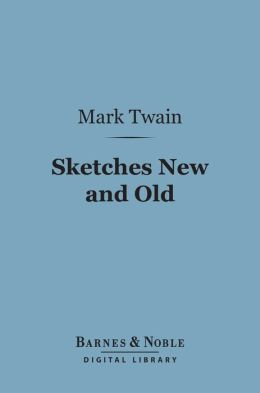 Sketches New and Old (Barnes & Noble Digital Library)