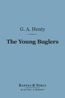 The Young Buglers (Barnes & Noble Digital Library): A Tale of the Peninsular War