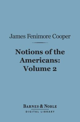 Notions of the Americans, Volume 2 (Barnes & Noble Digital Library): Picked up by a Travelling Bachelor