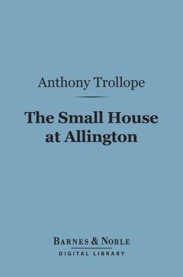 The Small House at Allington (Barnes & Noble Digital Library)