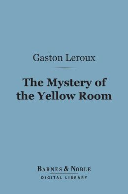 The Mystery of the Yellow Room (Barnes & Noble Digital Library)