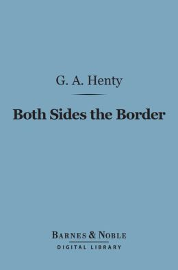 Both Sides the Border (Barnes & Noble Digital Library): A Tale of Hotspur and Glendower