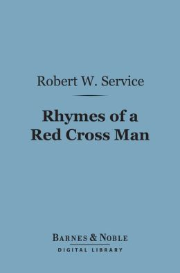 Rhymes of a Red Cross Man (Barnes & Noble Digital Library)