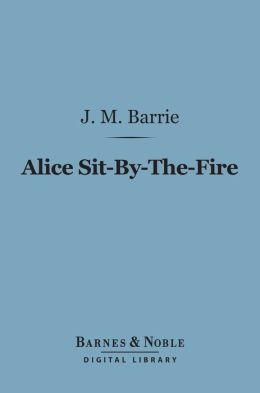 Alice Sit-By-The-Fire (Barnes & Noble Digital Library)