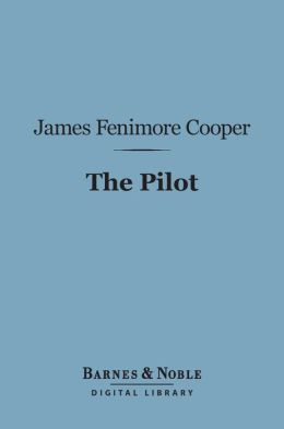 The Pilot (Barnes & Noble Digital Library): A Tale of the Sea