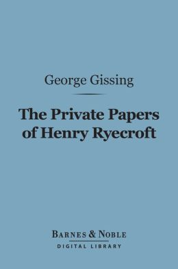 The Private Papers of Henry Ryecroft (Barnes & Noble Digital Library)