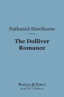 The Dolliver Romance (Barnes & Noble Digital Library)