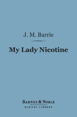 My Lady Nicotine: A Study in Smoke (Barnes & Noble Digital Library)