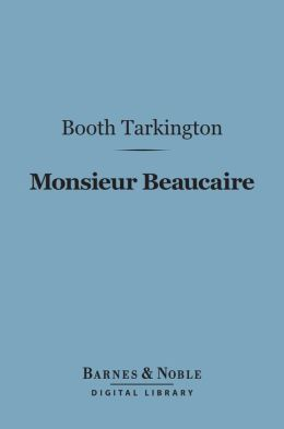 Monsieur Beaucaire (Barnes & Noble Digital Library)