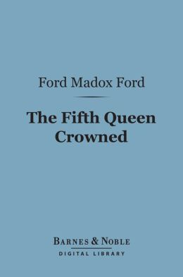 The Fifth Queen Crowned: A Romance (Barnes & Noble Digital Library)