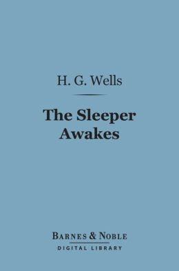 The Sleeper Awakes (Barnes & Noble Digital Library)