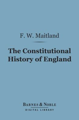 The Constitutional History of England (Barnes & Noble Digital Library): A Course of Lectures Delivered
