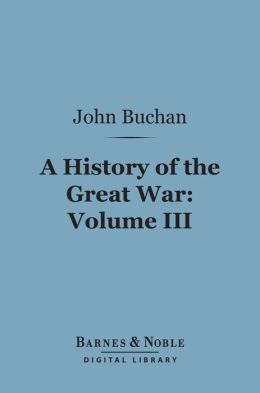 A History of the Great War, Volume 3 (Barnes & Noble Digital Library)