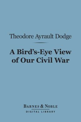 A Bird's-Eye View of Our Civil War (Barnes & Noble Digital Library)