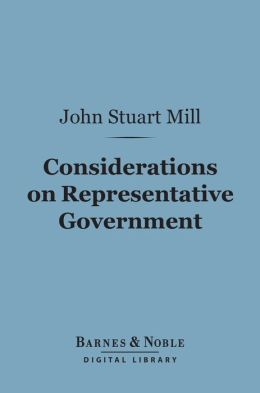 Considerations on Representative Government (Barnes & Noble Digital Library)