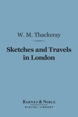 Sketches and Travels in London (Barnes & Noble Digital Library)