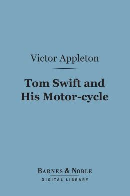 Tom Swift and His Motor-cycle (Barnes & Noble Digital Library)