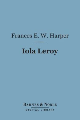 Iola Leroy (Barnes & Noble Digital Library): Or Shadows Uplifted