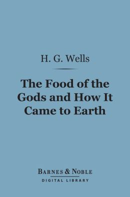 The Food of the Gods and How It Came to Earth (Barnes & Noble Digital Library)