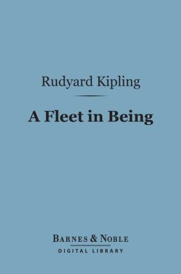 A Fleet in Being (Barnes & Noble Digital Library): Notes of Two Trips with the Channel Squadron