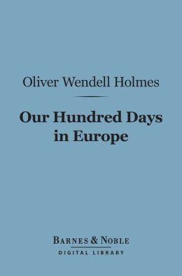 Our Hundred Days in Europe (Barnes & Noble Digital Library)