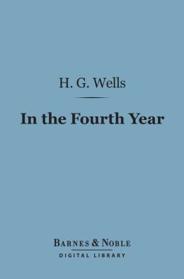 In the Fourth Year (Barnes & Noble Digital Library): Anticipations of a World Peace
