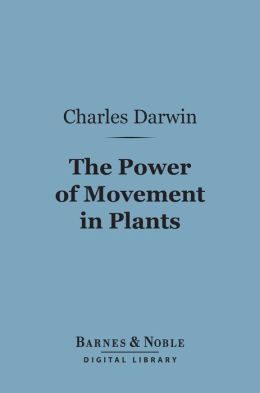 The Power of Movement in Plants (Barnes & Noble Digital Library)
